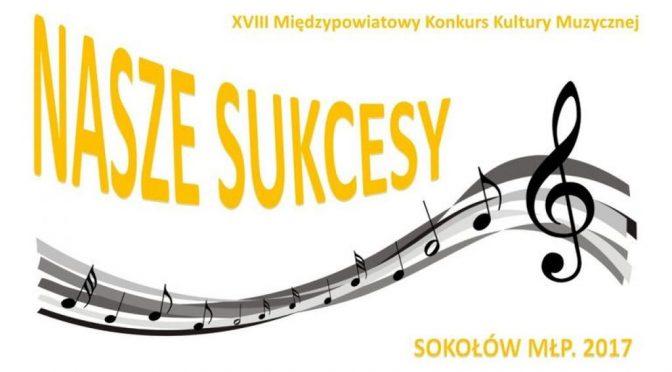 Nasze sukcesy na Konkursie w Sokołowie Młp.