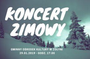 Zapraszamy na Koncert Zimowy w Żołyni – 29.01.2019