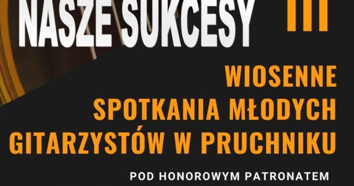 Nasze sukcesy na konkursie – III Wiosenne Spotkania Młodych Gitarzystów w Pruchniku