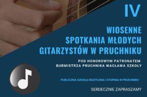 Zapraszamy na IV Wiosenne Spotkania Młodych Gitarzystów w Pruchniku