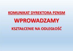 Komunikat Dyrektora PZNSM dotyczący kształcenia na odległość w trakcie zagrożenia epidemicznego COVID-19
